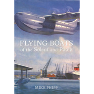 Flying Boats of the Solent and Poole (BOK)