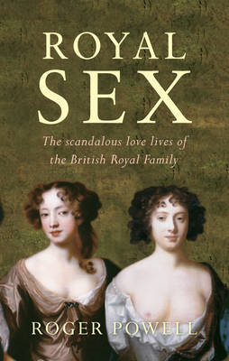 Royal Sex: The Scandalous Love Lives of the British Royal Family (BOK)