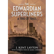 The Edwardian Superliners: A Trio of Trios (BOK)