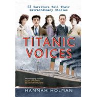 Titanic Voices: 63 Survivors Tell Their Extraordinary Stories (BOK)