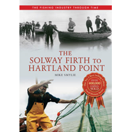 The Solway Firth to Hartland Point: The Fishing Industry Through Time (BOK)