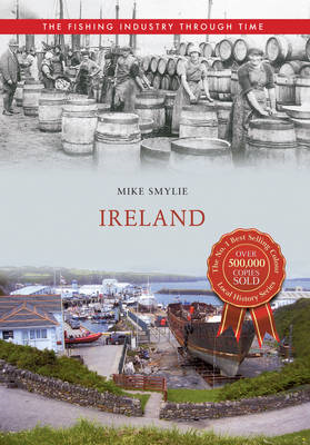 Ireland the Fishing Industry Through Time (BOK)