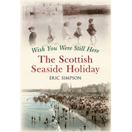 Wish You Were Still Here: The Scottish Seaside Holiday (BOK)