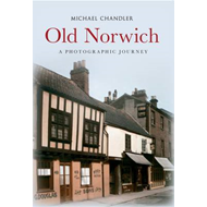 Old Norwich: A Photographic Journey (BOK)