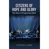 Citizens of Hope & Glory: The Story of Progressive Rock (BOK)