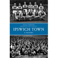 Ipswich Town a History (BOK)