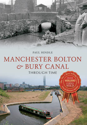 Manchester Bolton & Bury Canal Through Time (BOK)