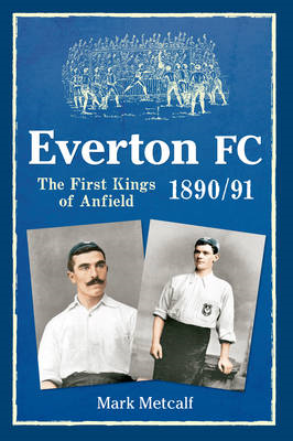 Everton FC 1890-91: The First Kings of Anfield (BOK)