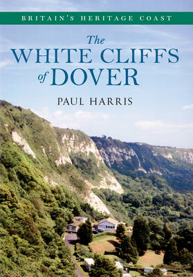 The White Cliffs of Dover: Britain's Heritage Coast (BOK)
