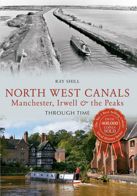 North West Canals Through Time: Manchester, Irwell and the Peaks (BOK)