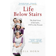 Life Below Stairs: The Real Lives of Servants, 1939 to the P (BOK)