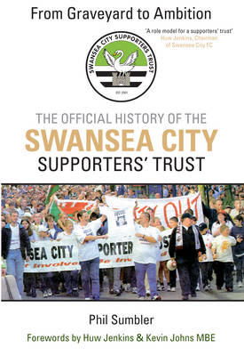 From Graveyard to Ambition: The Official History of the Swansea City Supporters Trust (BOK)