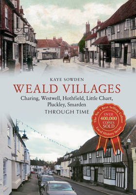 Weald Villages: Charing, Westwell, Hothfield, Little Chart, Pluckley, Smarden Through Time (BOK)