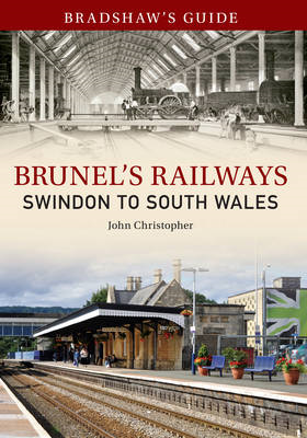 Bradshaw's Guide Brunel's Railways Swindon to South Wales (BOK)