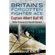 Britain's Forgotten Fighter Ace Captain Ball VC (BOK)