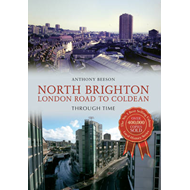 North Brighton London Road to Coldean Through Time (BOK)