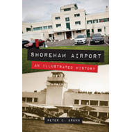 Shoreham Airport an Illustrated History (BOK)