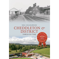 Cheddleton and District Through Time (BOK)