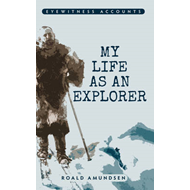 Eyewitness Accounts My Life as an Explorer (BOK)