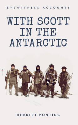 Eyewitness Accounts: With Scott in the Antarctic (BOK)