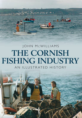 The Cornish Fishing Industry: An Illustrated History (BOK)