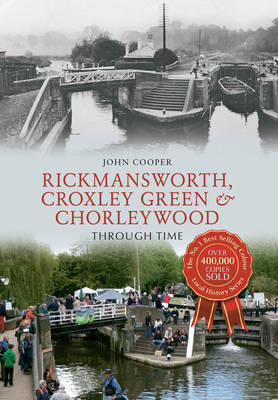 Rickmansworth, Croxley Green & Chorleywood Through Time (BOK)