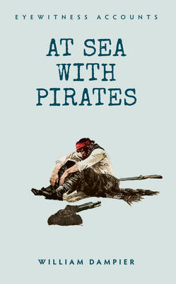 Eyewitness Accounts: at Sea with Pirates (BOK)