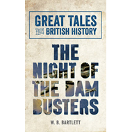 Great Tales from British History: The Night of The Dam Buste (BOK)