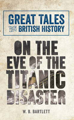 Great Tales from British History: On the Eve of the Titanic (BOK)
