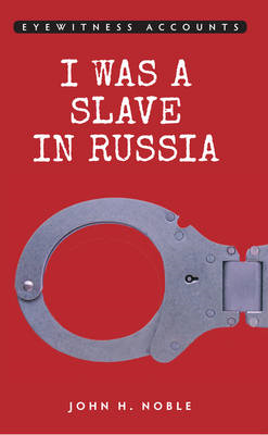 Eyewitness Accounts: I Was a Slave in Russia (BOK)