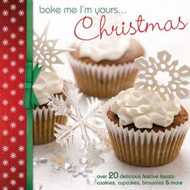 Bake Me I'm Yours... Christmas: Over 20 Delicious Festive Treats: Cookies, Cupcakes, Brownies & More (BOK)
