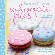 Bake Me I'm Yours... Whoopie Pies: Over 70 Excuses to Bake, Fill and Decorate (BOK)