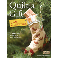 Quilt a Gift for Christmas: More Than 20 Beautiful Projects to Stitch with Love (BOK)