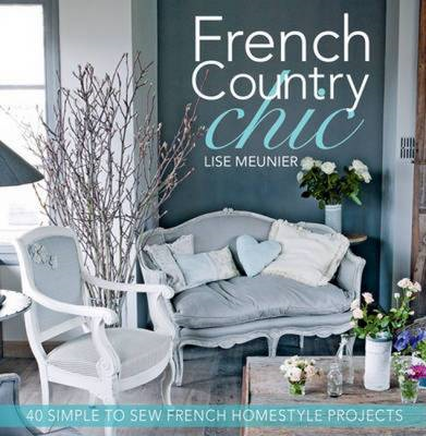 French Country Chic: 40 Sewing Projects for Customising and Decorating Your Home (BOK)