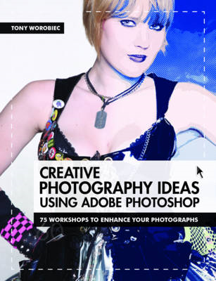 Creative Photoshop for Photographers: 75 Workshops to Enhance Your Photographs (BOK)