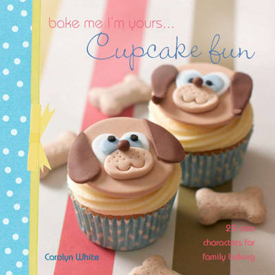 Bake Me I'm Yours ... Cupcake Fun - Over 25 Cute Cake Charac (BOK)