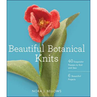 Beautiful Botanical Knits: 40 Exquisite Knitted Flowers, 6 Beautiful Projects (BOK)