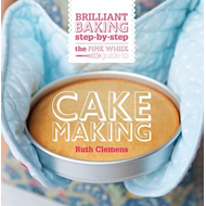 The Pink Whisk Guide to Cake Making: Brilliant Baking Step-by-Step (BOK)