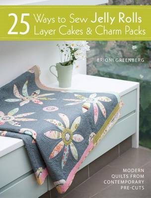 25 Ways to Sew Jelly Rolls, Layer Cakes and Charm Packs (BOK)