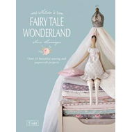 Tilda's Fairy Tale Wonderland: Over 25 Beautiful Sewing and Papercraft Projects (BOK)