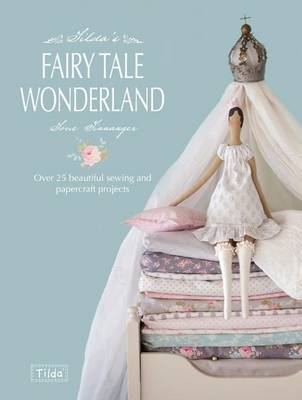 Tilda's Fairy Tale Wonderland - Over 25 Beautiful Sewing and Papercraft Projects (BOK)