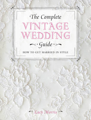 Complete Vintage Wedding Guide