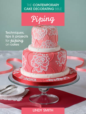 Contemporary Cake Decorating Bible: Piping (BOK)