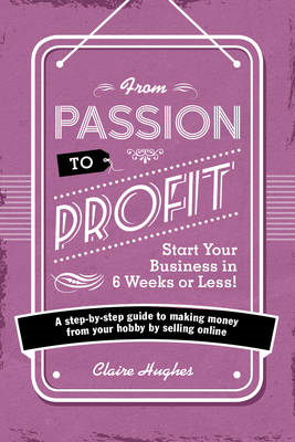 From Passion to Profit - Start Your Business in 6 Weeks or L (BOK)