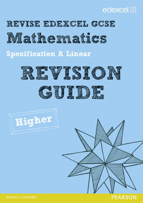 Revise Edexcel GCSE Mathematics Spec A Higher Revision Guide (BOK)