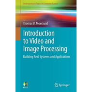 Introduction to Video and Image Processing: Building Real Systems and Applications (BOK)