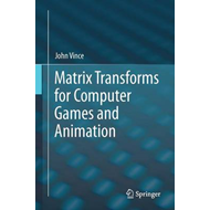 Matrix Transforms for Computer Games and Animation (BOK)