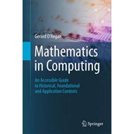 Mathematics in Computing: an Accessible Guide to Historical, Foundational and Application Contexts (BOK)