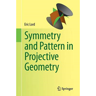 Symmetry and Pattern in Projective Geometry (BOK)
