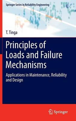 Principles of Loads and Failure Mechanisms: Applications in Maintenance, Reliability and Design (BOK)